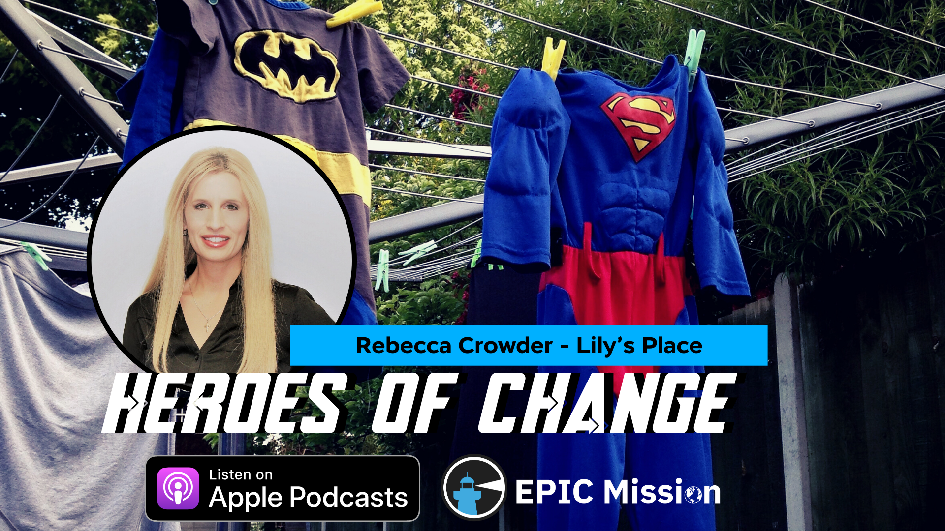 Heroes of Change: with Rebecca Crowder of Lily's Place - Epic Mission