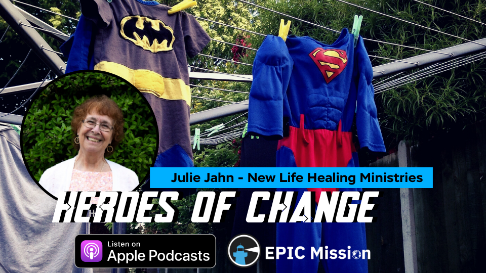 Heroes of Change: Julia Jahn of New Life Healing Ministries - EPIC Mission Podcast