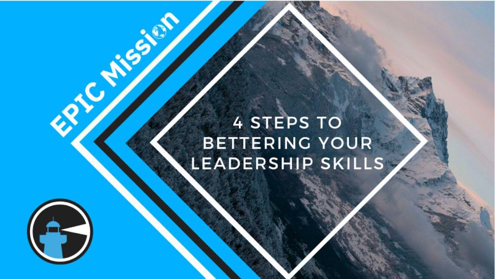 4 Steps to Bettering Your Leadership Skills - Epic Mission Blog